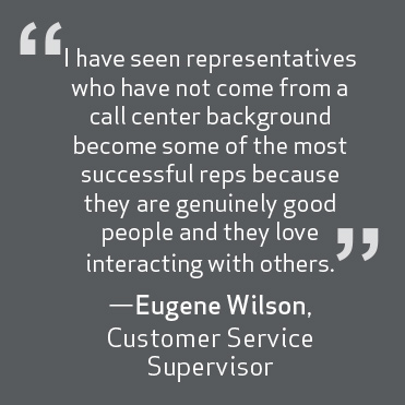 representatives who didn't come from a call center background become some of the most successful reps. - Eugene Wilson